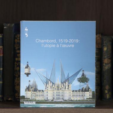 Catalogue CHAMBORD 1519-2019. L'UTOPIE À L'ŒUVRE